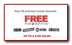 Signup Today and get HBO Showtime Cinemax and Starz Free 3mo.